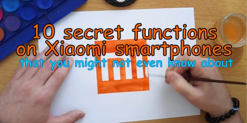 10 secret functions on Xiaomi smartphones, that you might not even know about