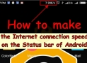 How to make the Internet connection speed indicator appear on the Status bar of Android [How to]